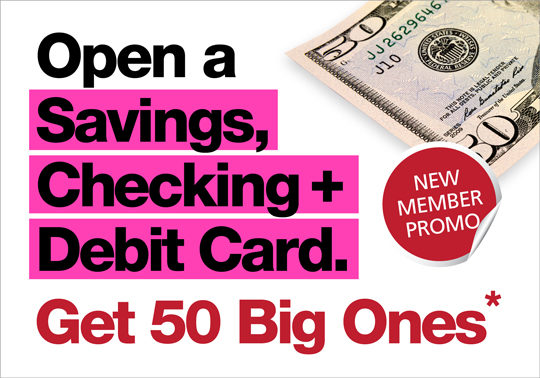 Open a savings, checking, and debit card. Get 50 big ones. See disclosures for details.