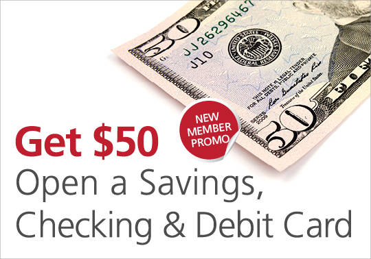 New Member Promo - Image of a $50 Dollar Bill - Get $50 when you open a savings, checking, and debit card
