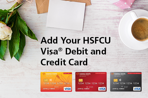 Graphic supporting adding your HSFCU Visa<sup>®</sup> Debit and Credit Card to your digital wallet.