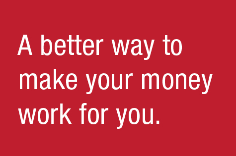 A better way to make your money work for you.